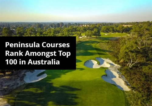 Mornington Peninsula Golf Courses rank amongst the top 100 courses in Australia