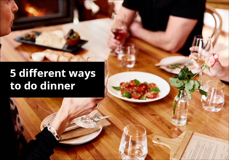 5 different ways to do dinner
