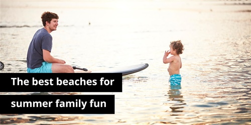 The best beaches for summer family fun