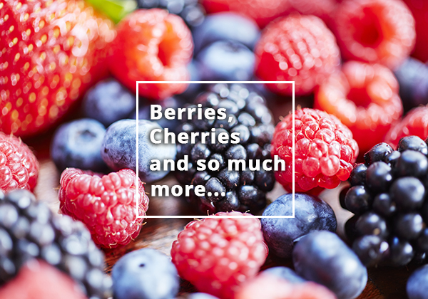 Berries, Cherries and so much more...