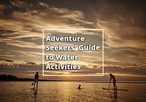 An adventure seekers guide to great water activities