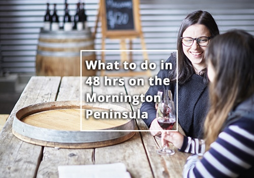 What to do in 48 hours on the Mornington Peninsula