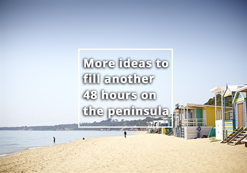 More ideas to fill 48 hours on the Mornington Peninsula